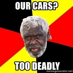 Abo - our cars?  too deadly