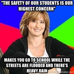 """Sheltering Suburban Mom - """"the safety of our students is our highest concern"""" makes you go to school while the streets are flooded and there's heavy rain"""