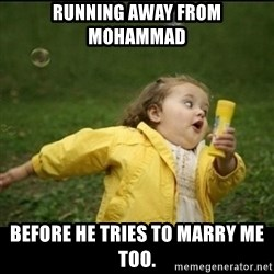 Running girl - running away from mohammad before he tries to marry me too.