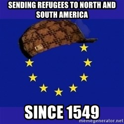 scumbag europe - sending refugees to North and South America Since 1549