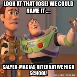 ToyStorys - look at that Jose! we could name it .... salyer-macias alternative high school!