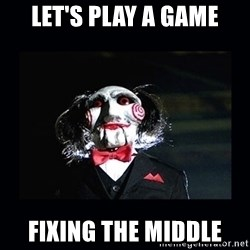 saw jigsaw meme - LET'S PLAY A GAME FIXING THE MIDDLE