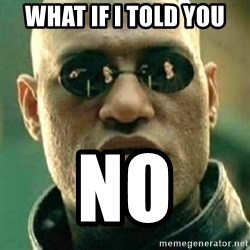 what if i told you matri - What if i told you no