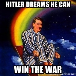 Bed Time Hitler - Hitler dreams he can win the war