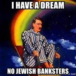 Bed Time Hitler - i have a dream no jewish banksters