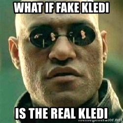 what if i told you matri - what if fake kledi is the real kledi
