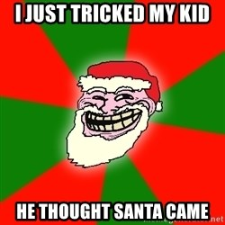 Santa Claus Troll Face - i just tricked my kid he thought santa came