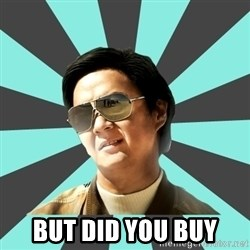 mr chow -  But did you Buy