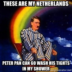 Bed Time Hitler - These are my netherlands peter pan can go wash his tights in my shower