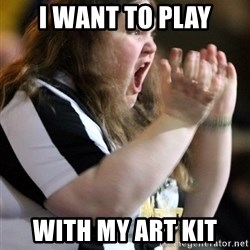 Screaming Fatty - I want to play with my art kit