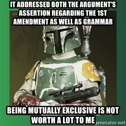 Boba Fett - it addressed both the argument's assertion regarding the 1st amendment as well as grammar being mutually exclusive is not worth a lot to me