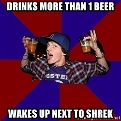 Sunny Student - Drinks more than 1 beer wakes up next to shrek