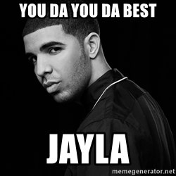 Drake quotes - You da You Da Best JAYLA