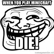 Troll Face in RUSSIA! - WHEN YOU PLAY MINECRAFT  DIE!