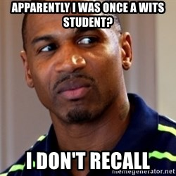 Stevie j - Apparently I was once a Wits student? I don't recall