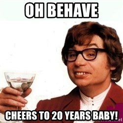 Austin Powers Drink - oh behave cheers to 2o years baby!