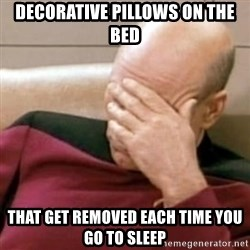 Face Palm - decorative pillows on the bed that get removed each time you go to sleep