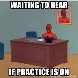Spidermandesk - waiting to hear if practice is on