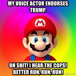 Mario Says - My voice actor endorses Trump. Oh shit! I hear the cops! Better run, run, run!