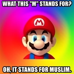 "Mario Says - What this ""M"" stands for? Oh, it stands for Muslim."