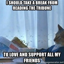 Sophisticated Cat - I should take a break from reading the tribune To Love and support all my friends