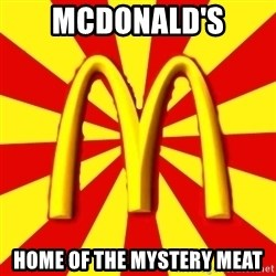 McDonalds Peeves - McDonald's home of the mystery meat