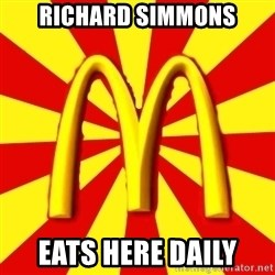 McDonalds Peeves - richard simmons eats here daily