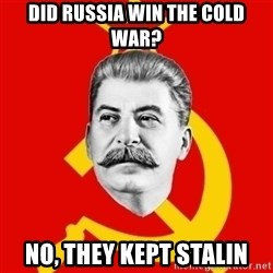 Stalin Says - Did Russia win the cold war? No, they kept stalin