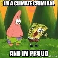 Ugly and i'm proud! - IM A CLIMATE CRIMINAL AND IM PROUD