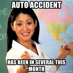 Terrible  Teacher - auto accident has been in several this month