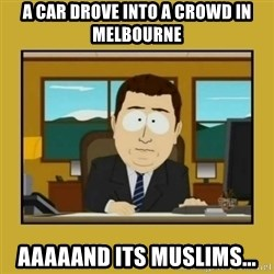 aaand its gone - A car drove into a crowd in melbourne aaaaand its muslims...