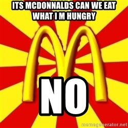 McDonalds Peeves - Its mcdonnalds can we eat what i m hungry NO