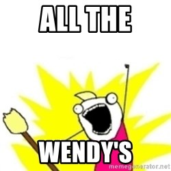 x all the y - All the Wendy's
