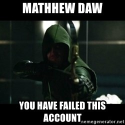 YOU HAVE FAILED THIS CITY - Mathhew Daw You have failed this account