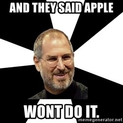 Steve Jobs Says - And they said apple  Wont do it.
