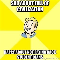 Fallout 3 - Sad about fall of civilization  Happy about not paying back student loans