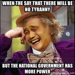 yaowonkaxd - When the say that there will be no tyranny but the national government has more power
