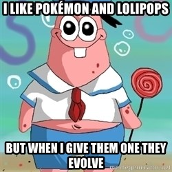 Swag Patrick - i like pokémon and lolipops but when i give them one they evolve