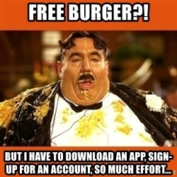 Fat Guy - Free Burger?! But I have to download an app, sign-up for an account, so much effort...