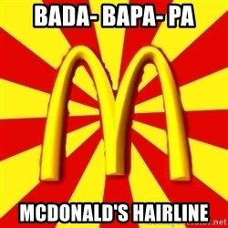 McDonalds Peeves - Bada- BAPA- pA mCDONALD'S hAIRLINE