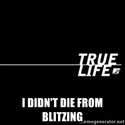 true life -  I didn't die from Blitzing