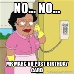 Family guy maid - no... no... mr marc no post birthday card