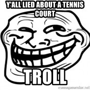 Troll Face in RUSSIA! - y'all lied about a tennis court  troll