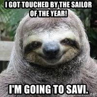 Sexual Sloth - I got touched by the Sailor of the Year! I'm going to SAVI.