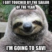 Sexual Sloth - I got touched by the Sailor of the Year. I'm going to SAVI