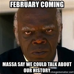 SAMUEL JACKSON DJANGO - FEBRUARY COMING MASSA SAY WE COULD TALK ABOUT OUR HISTORY