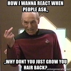 Picard Finger - How i wanna react when people ask,, ,,why dont you just grow you hair back?
