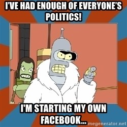 Blackjack and hookers bender - I've had enough of everyone's politics! I'm starting my own Facebook...