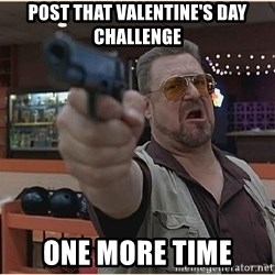 WalterGun - Post that valentine's day challenge One more time