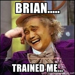 yaowonkaxd - BRIAN..... TRAINED ME...